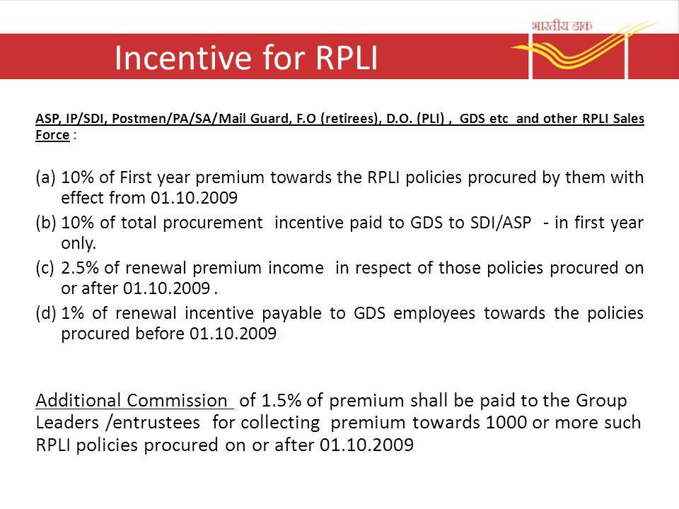 Incentive for RPLI ASP, IP/SDI, Postmen/PA/SA/Mail Guard, F.O (retirees), D.O. (PLI), GDS etc and other RPLI Sales Force : (a)10% of First year premiu