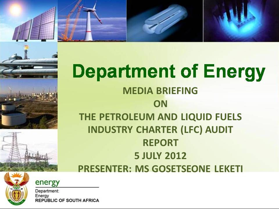 MEDIA BRIEFING ON THE PETROLEUM AND LIQUID FUELS INDUSTRY CHARTER (LFC) AUDIT REPORT 5 JULY 2012 PRESENTER: MS GOSETSEONE LEKETI