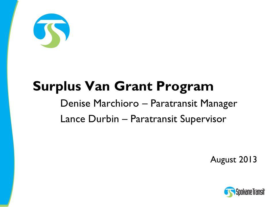 Surplus Van Grant Program Denise Marchioro – Paratransit Manager Lance Durbin – Paratransit Supervisor August 2013