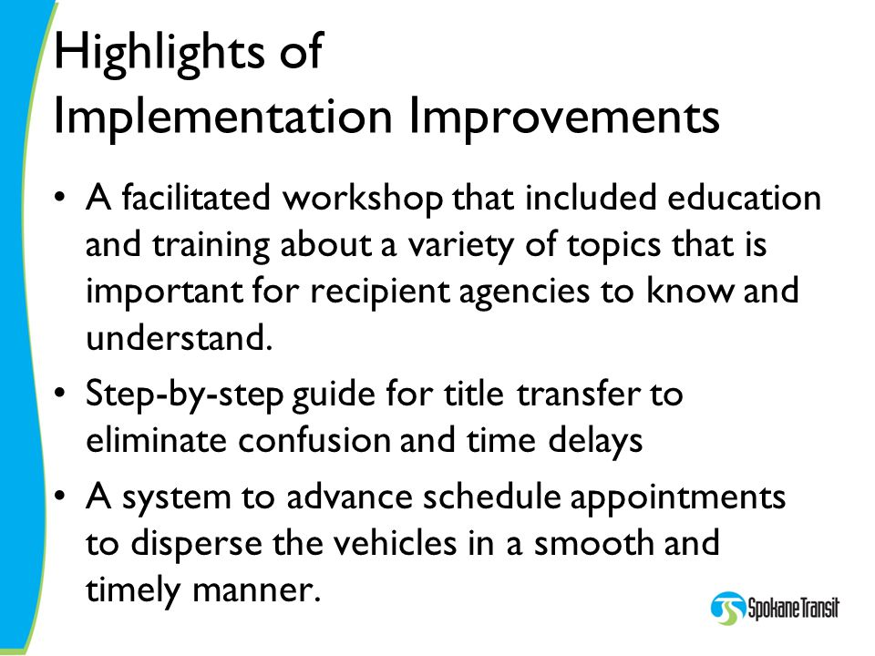 Highlights of Implementation Improvements A facilitated workshop that included education and training about a variety of topics that is important for recipient agencies to know and understand.