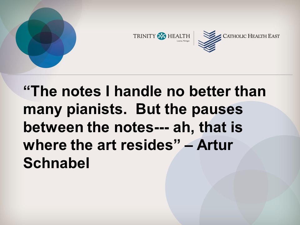 """The notes I handle no better than many pianists. But the pauses between the notes--- ah, that is where the art resides"" – Artur Schnabel"