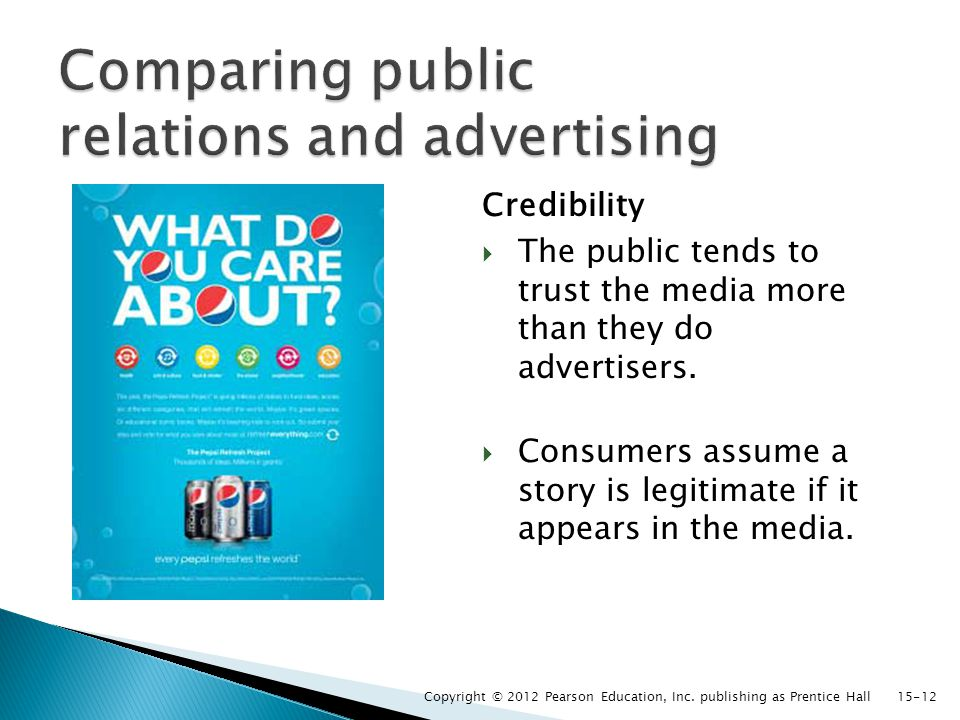Credibility  The public tends to trust the media more than they do advertisers.