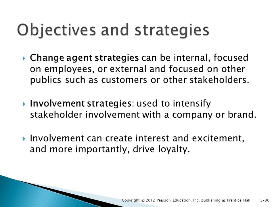 Change agent strategies can be internal, focused on employees, or external and focused on other publics such as customers or other stakeholders.