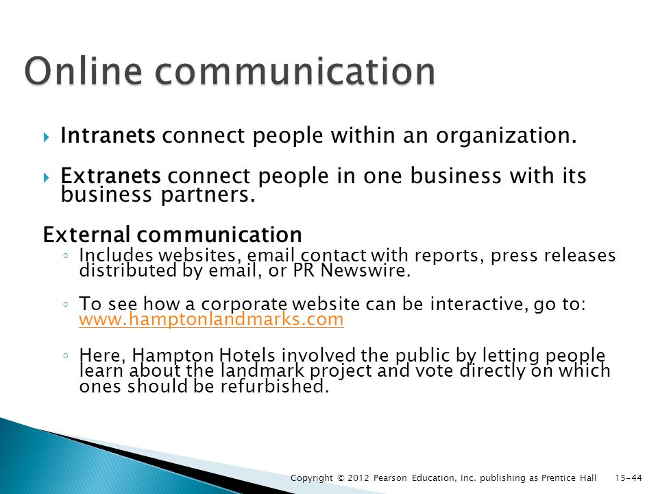  Intranets connect people within an organization.