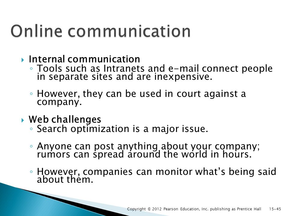  Internal communication ◦ Tools such as Intranets and e-mail connect people in separate sites and are inexpensive.