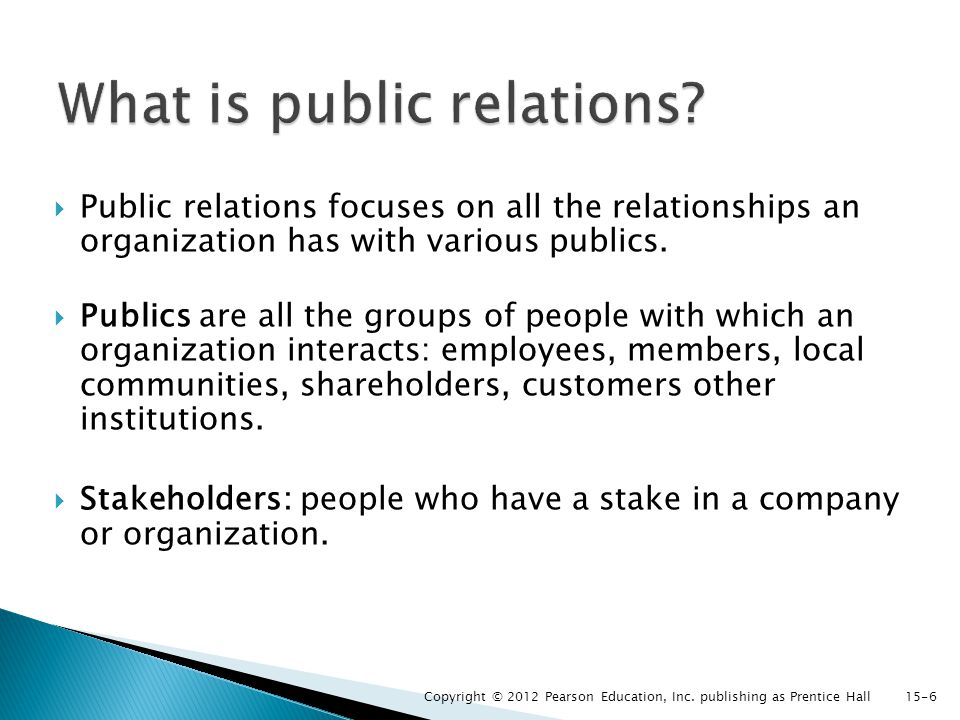  Public relations focuses on all the relationships an organization has with various publics.