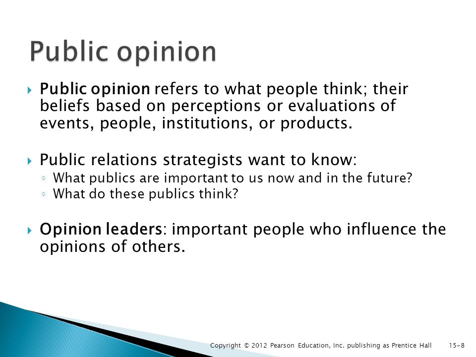  Public opinion refers to what people think; their beliefs based on perceptions or evaluations of events, people, institutions, or products.