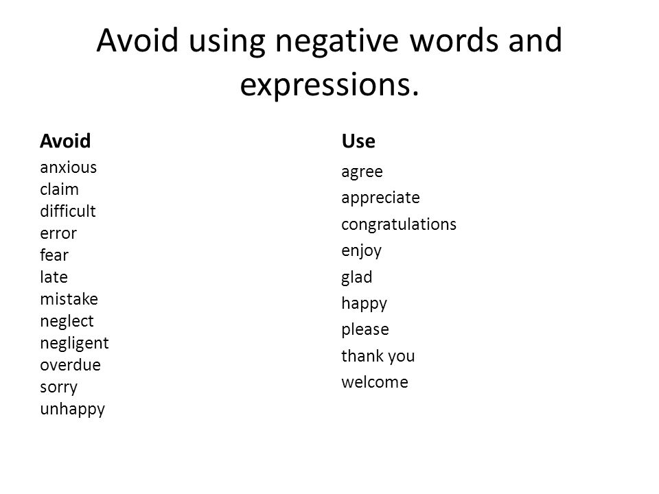 Avoid using negative words and expressions.