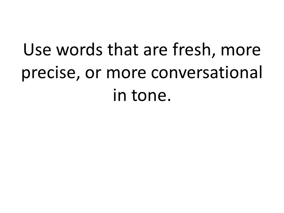 Use words that are fresh, more precise, or more conversational in tone.