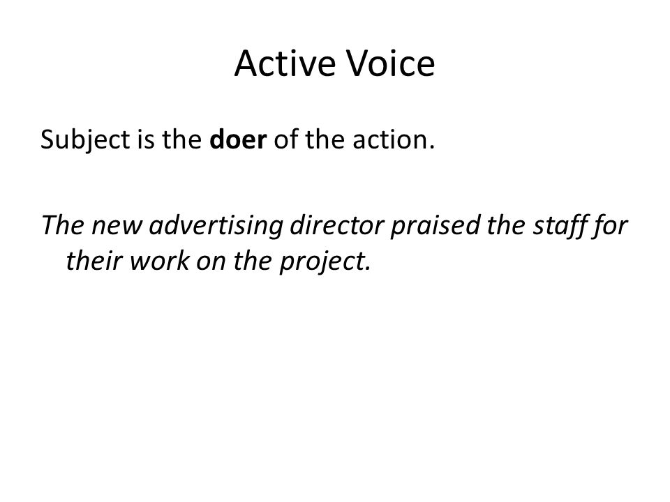 Active Voice Subject is the doer of the action.