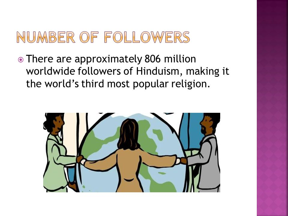  It is still mainly present in Asia, particularly India, where it remains as the main religion.