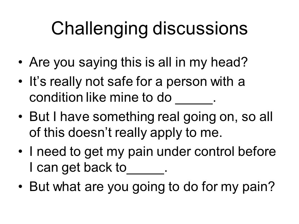 Challenging discussions Are you saying this is all in my head.