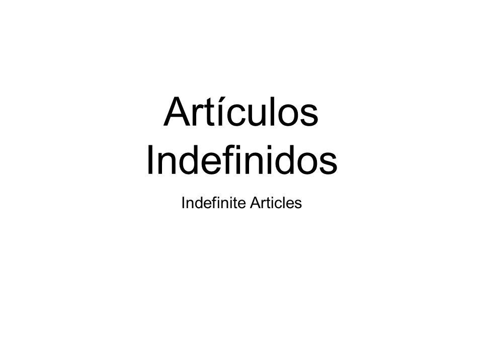 Artículos Indefinidos Indefinite Articles