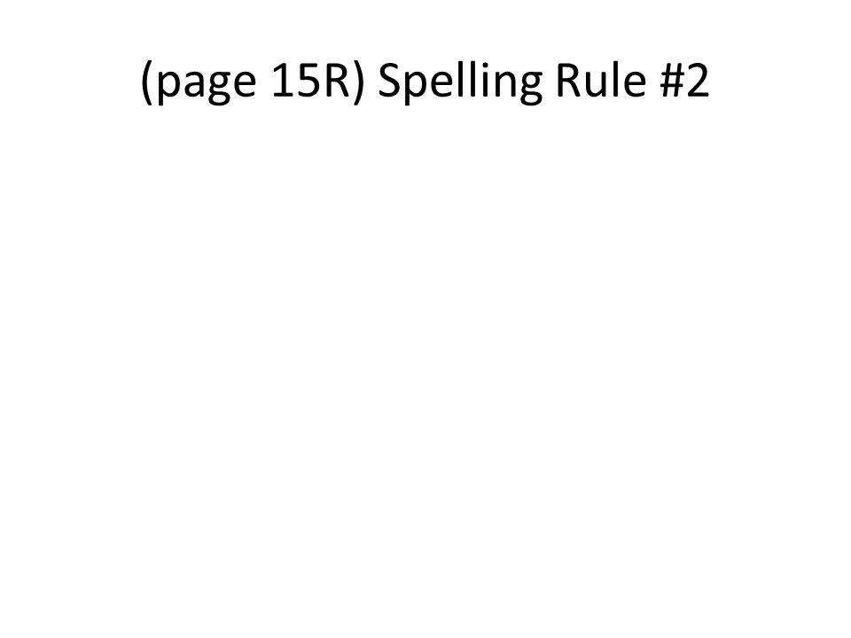 (page 15R) Spelling Rule #2