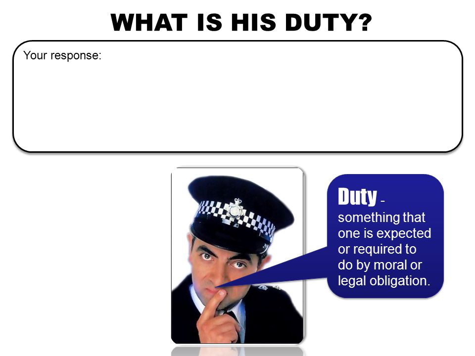 WHAT IS HIS DUTY.