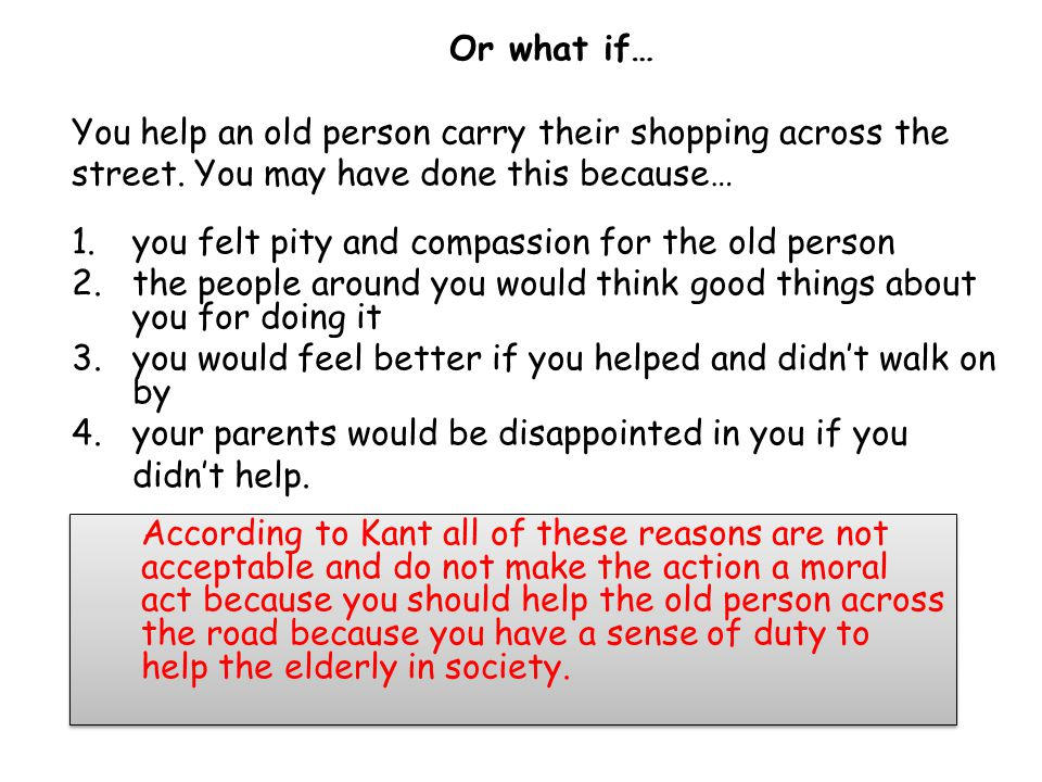 Or what if… You help an old person carry their shopping across the street.