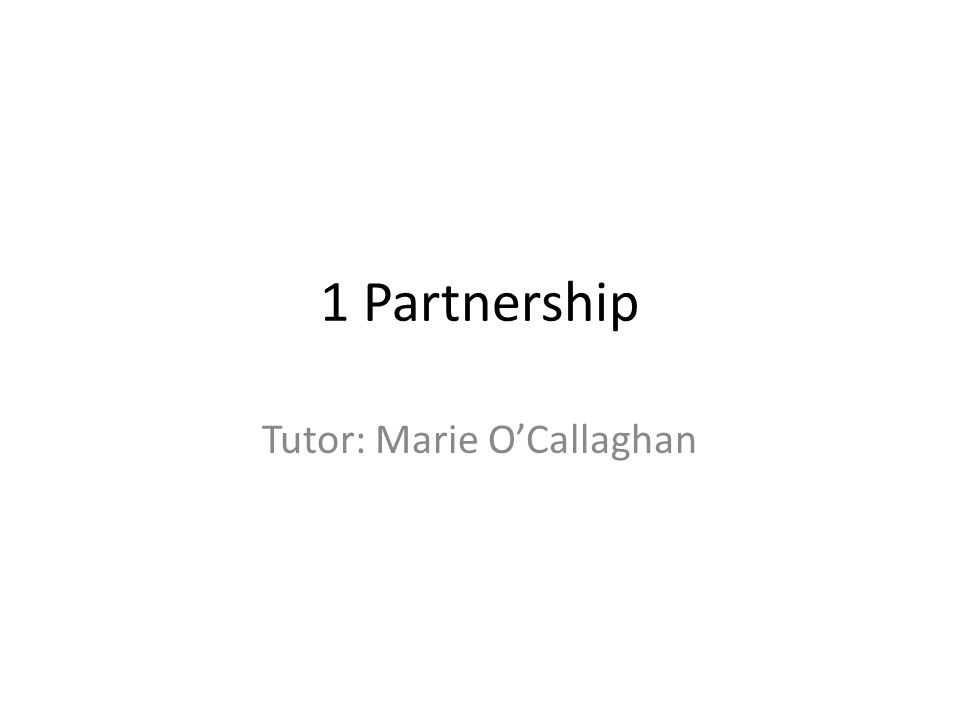 1 Partnership Tutor: Marie O'Callaghan