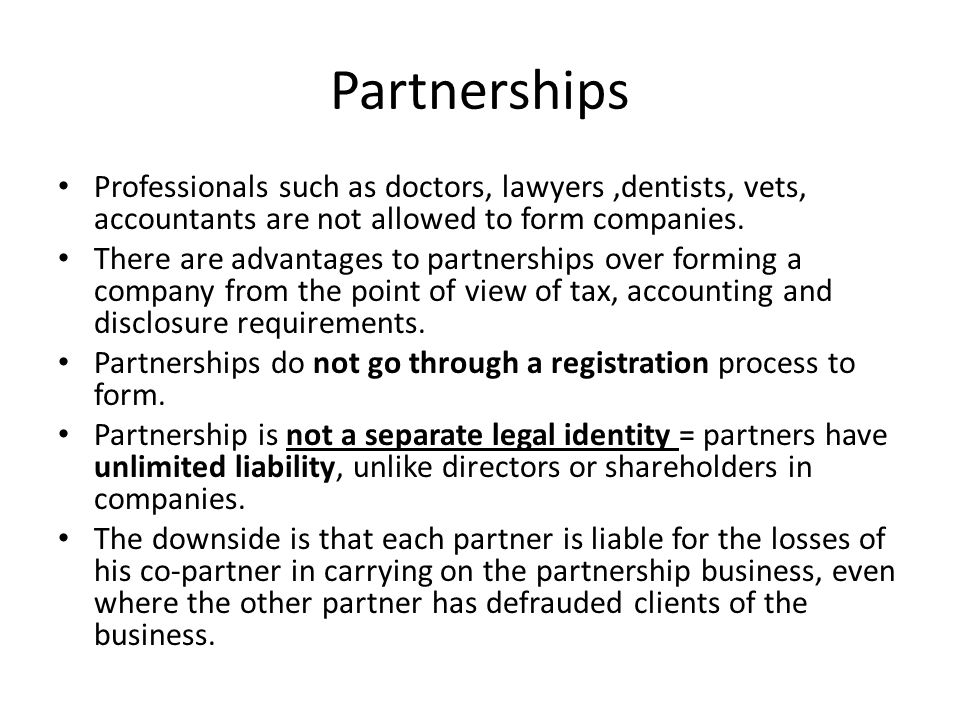 Partnerships Professionals such as doctors, lawyers,dentists, vets, accountants are not allowed to form companies.