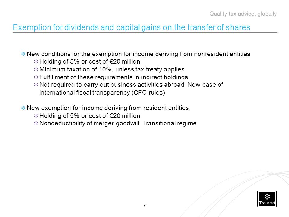 77 Exemption for dividends and capital gains on the transfer of shares New conditions for the exemption for income deriving from nonresident entities Holding of 5% or cost of €20 million Minimum taxation of 10%, unless tax treaty applies Fulfillment of these requirements in indirect holdings Not required to carry out business activities abroad.