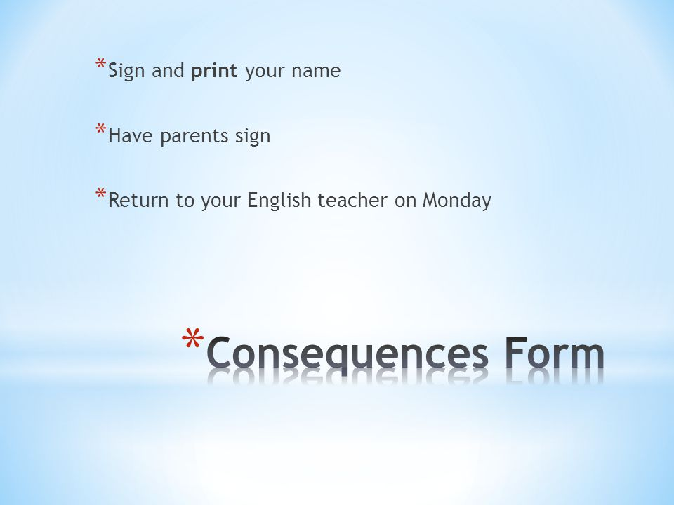 * Sign and print your name * Have parents sign * Return to your English teacher on Monday