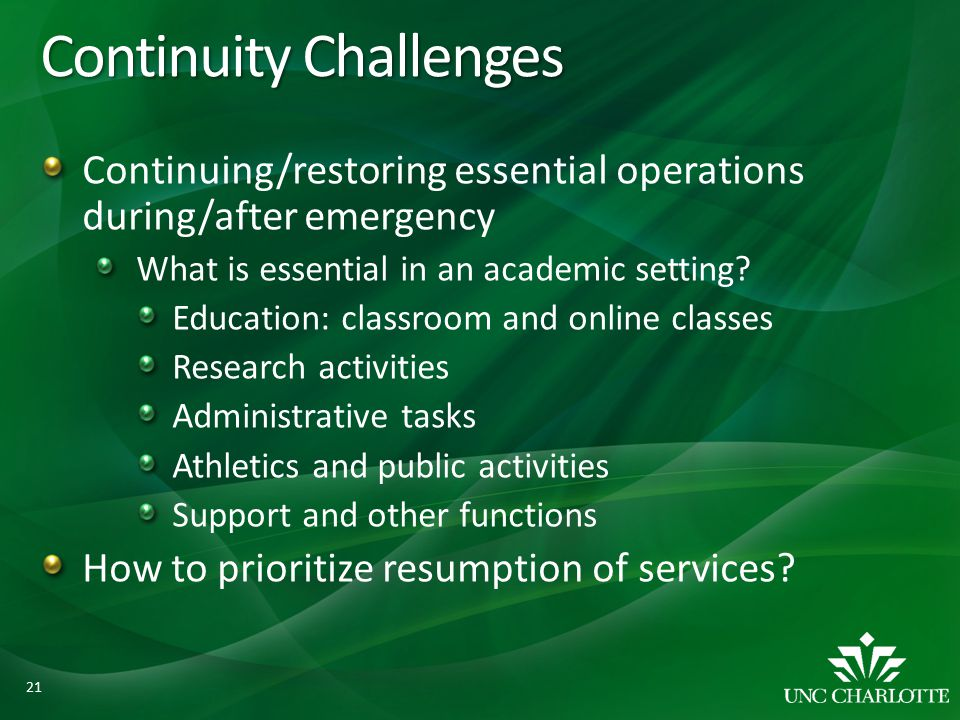 Continuity Challenges Continuing/restoring essential operations during/after emergency What is essential in an academic setting.