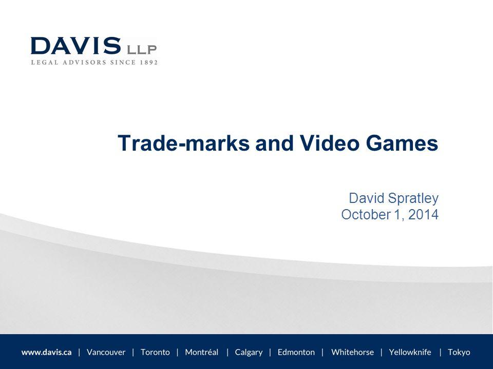 Trade-marks and Video Games David Spratley October 1, 2014