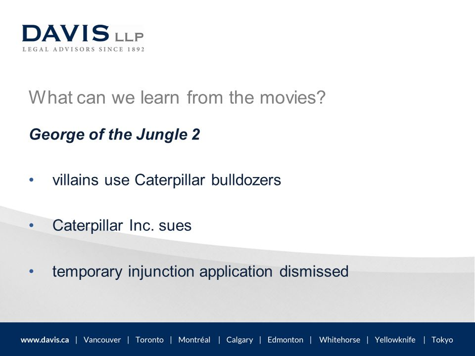 What can we learn from the movies? George of the Jungle 2 villains use Caterpillar bulldozers Caterpillar Inc. sues temporary injunction application d