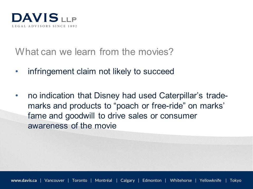 What can we learn from the movies? infringement claim not likely to succeed no indication that Disney had used Caterpillar's trade- marks and products