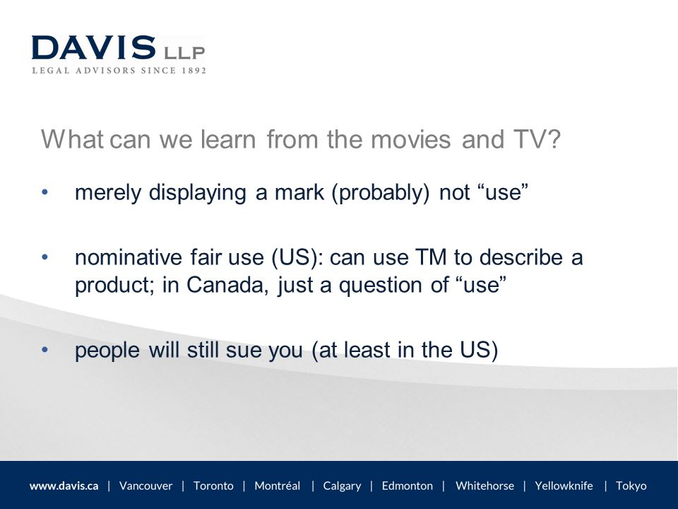 """What can we learn from the movies and TV? merely displaying a mark (probably) not """"use"""" nominative fair use (US): can use TM to describe a product; in"""