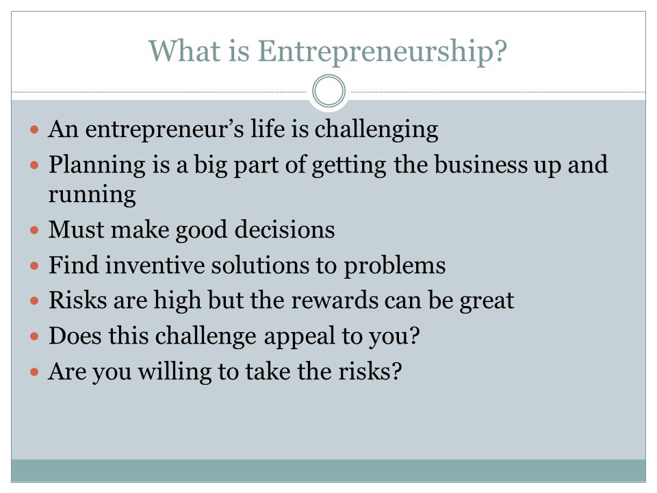 Advantages of Entrepreneurship You are in charge  Decide when and how hard to work  How the business will operate Great job satisfaction Can lead to good income