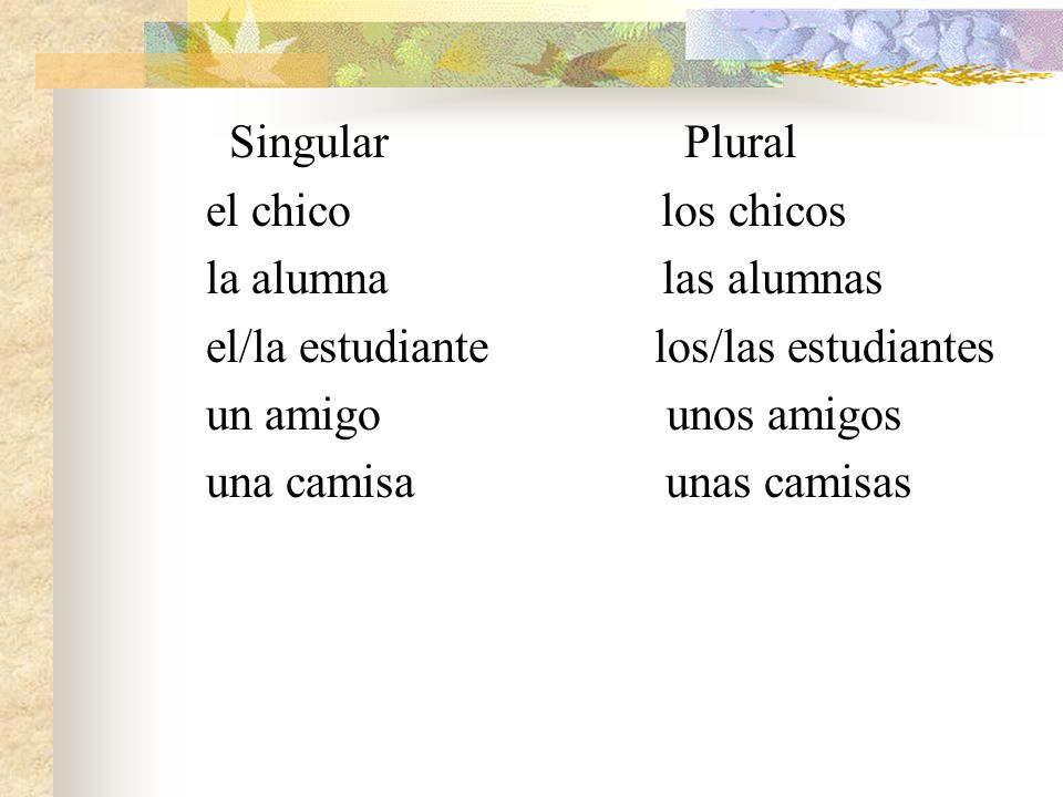 "To change nouns to plural, do the following: Add ""s"" if the noun ends in a vowel Add ""es"" if the noun ends in a consonant"