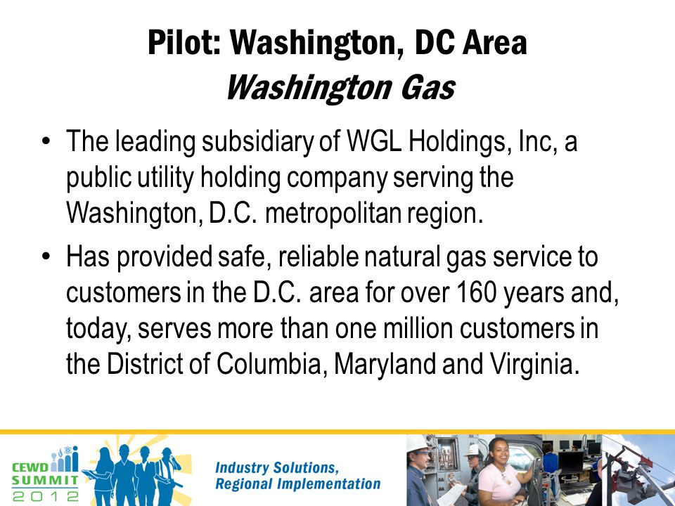 Pilot: Washington, DC Area Washington Gas The leading subsidiary of WGL Holdings, Inc, a public utility holding company serving the Washington, D.C. m