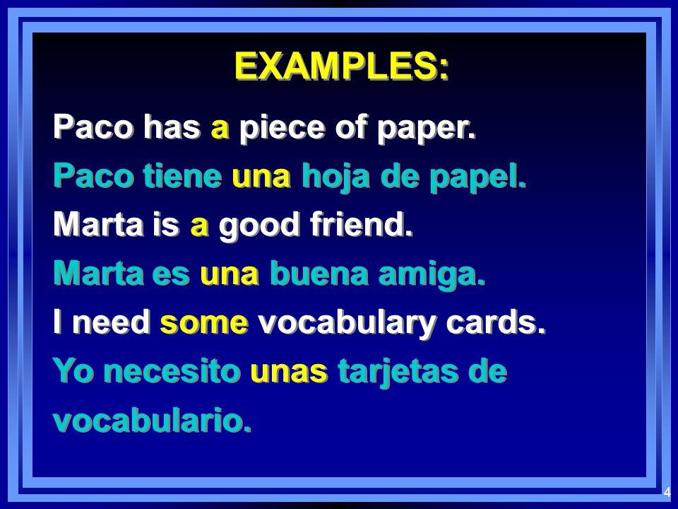 4 EXAMPLES: Paco has a piece of paper.Paco tiene una hoja de papel.