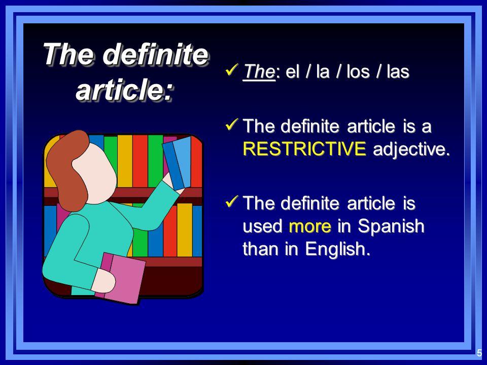 5 The definite article: The: el / la / los / las The definite article is a RESTRICTIVE adjective.