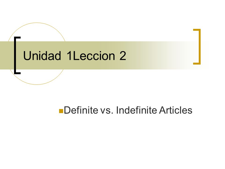 Unidad 1Leccion 2 Definite vs. Indefinite Articles