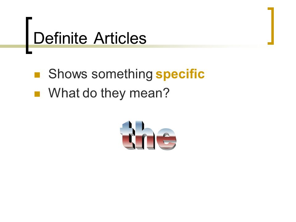 Definite Articles Shows something specific What do they mean