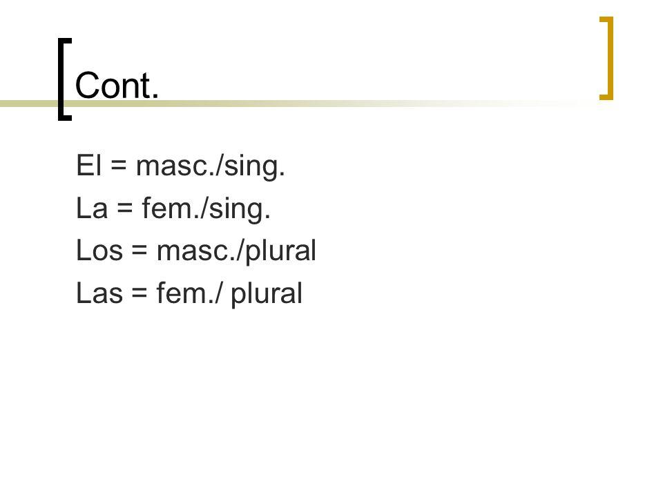 Cont. El = masc./sing. La = fem./sing. Los = masc./plural Las = fem./ plural