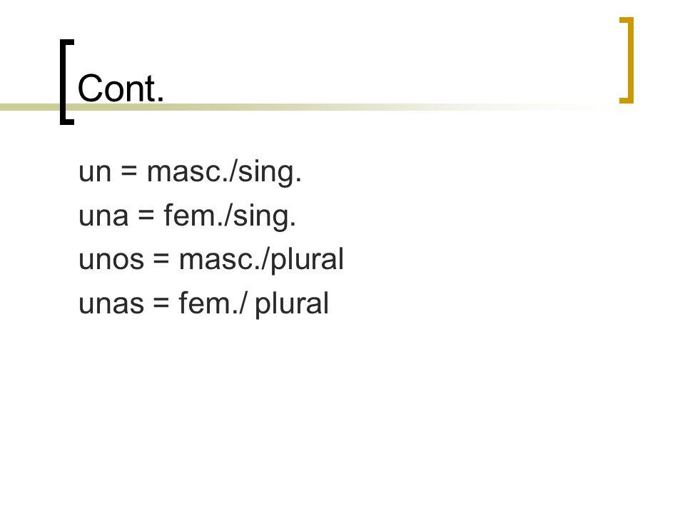 Cont. un = masc./sing. una = fem./sing. unos = masc./plural unas = fem./ plural