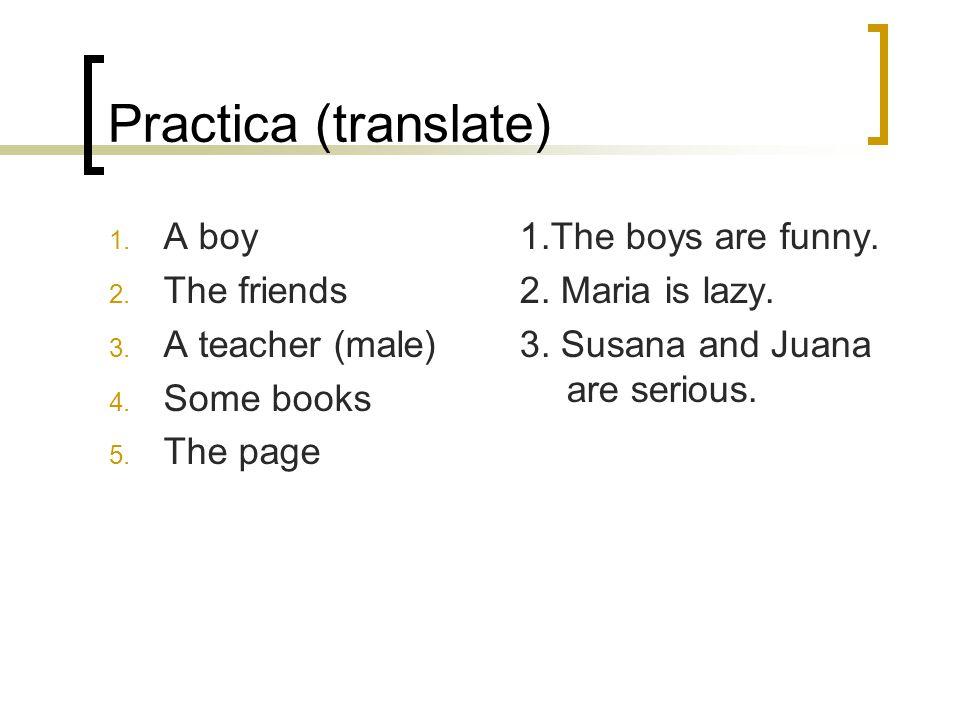 Practica (translate) 1. A boy 2. The friends 3. A teacher (male) 4.