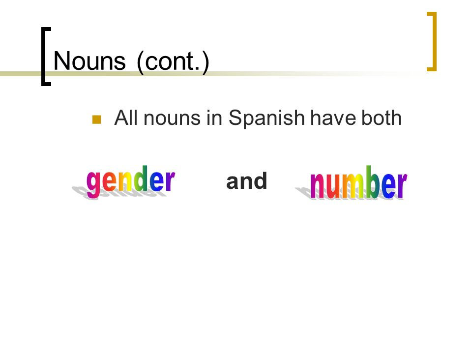 Nouns (cont.) All nouns in Spanish have both and