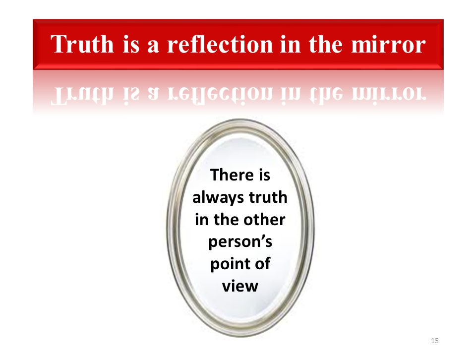 15 There is always truth in the other person's point of view