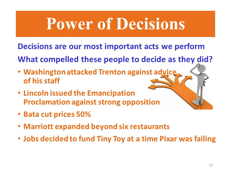 Power of Decisions 22 Decisions are our most important acts we perform What compelled these people to decide as they did.