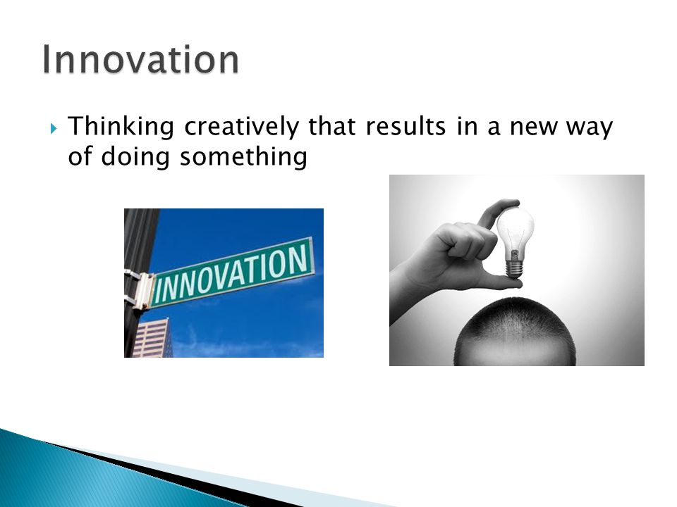  Thinking creatively that results in a new way of doing something