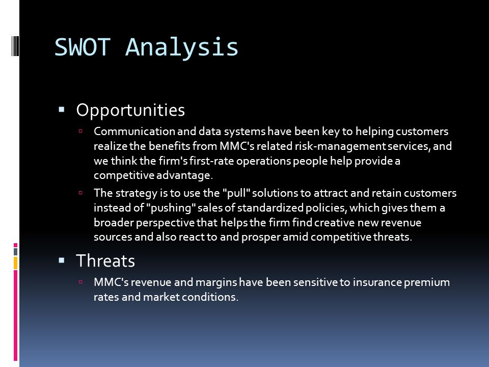 SWOT Analysis  Opportunities  Communication and data systems have been key to helping customers realize the benefits from MMC's related risk-managem