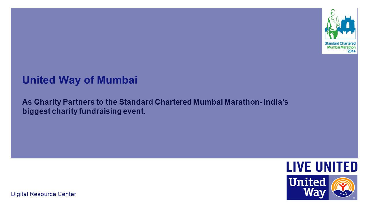 United Way of Mumbai As Charity Partners to the Standard Chartered Mumbai Marathon- India's biggest charity fundraising event.