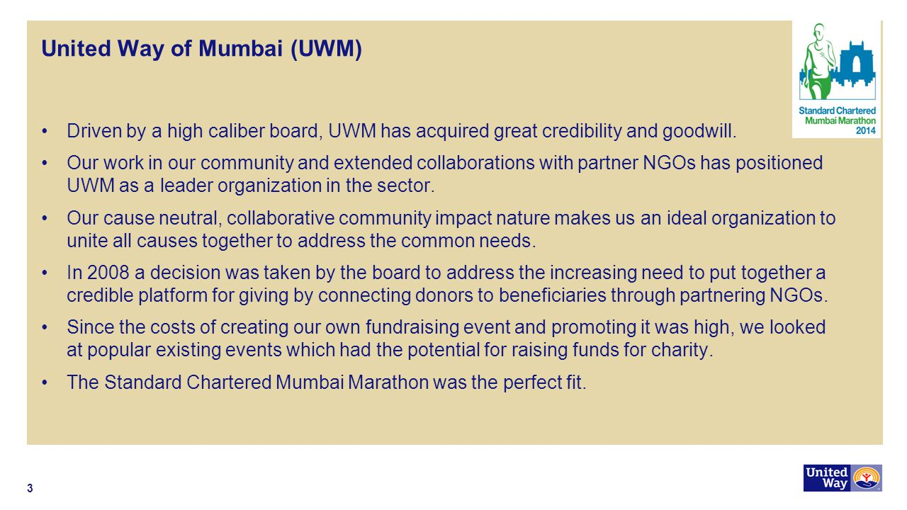 United Way of Mumbai (UWM) Driven by a high caliber board, UWM has acquired great credibility and goodwill.