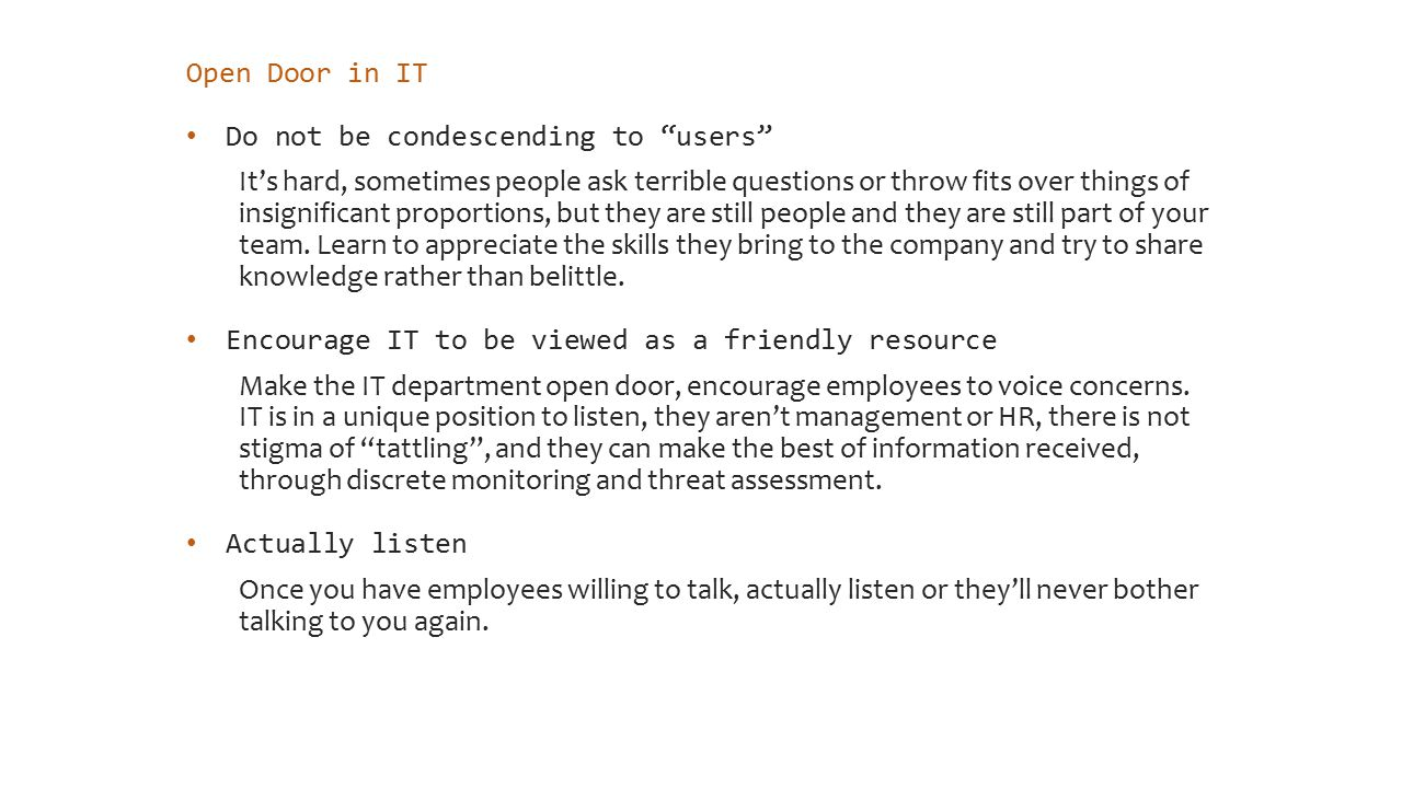 Cut Invasive Measures Weigh all security measures against invasiveness Start with all the policies you have in place, weigh their success against perceived invasiveness, get feedback on what employees dislike most.