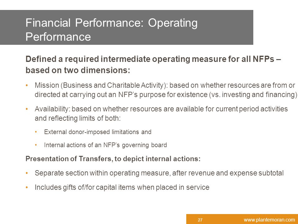 www.plantemoran.com Financial Performance: Operating Performance Defined a required intermediate operating measure for all NFPs – based on two dimensi