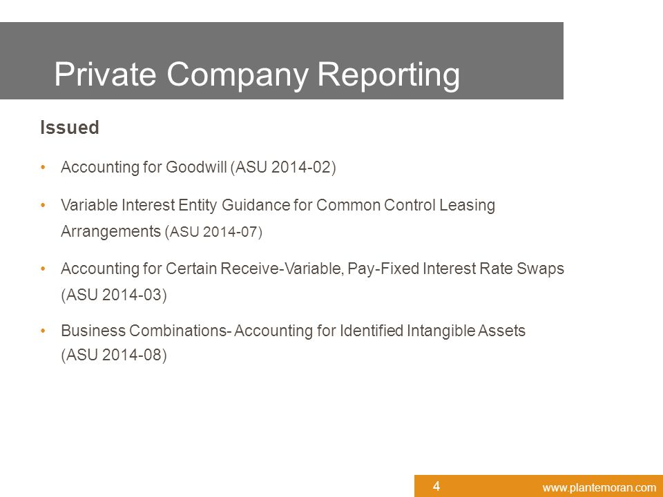 www.plantemoran.com What's changing under ASU 2014-15: Shifts responsibility to management to evaluate Requires management to consider if: o Probable that the entity will be unable to meet its obligations as they become due within one year after the date the financial statements are issued.