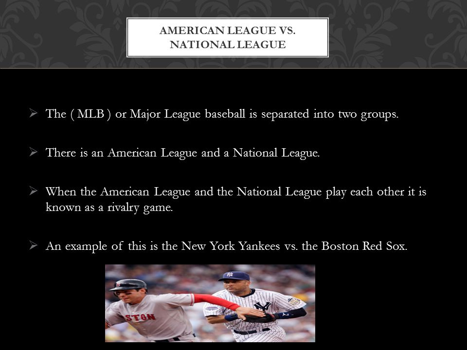  The main difference in the American League and the National League is that, American League uses the designated hitter rule to replace pitchers during at- bats, and the National League does not. ( Brinson ) New York Yankees designated hitter, Travis Hafner.